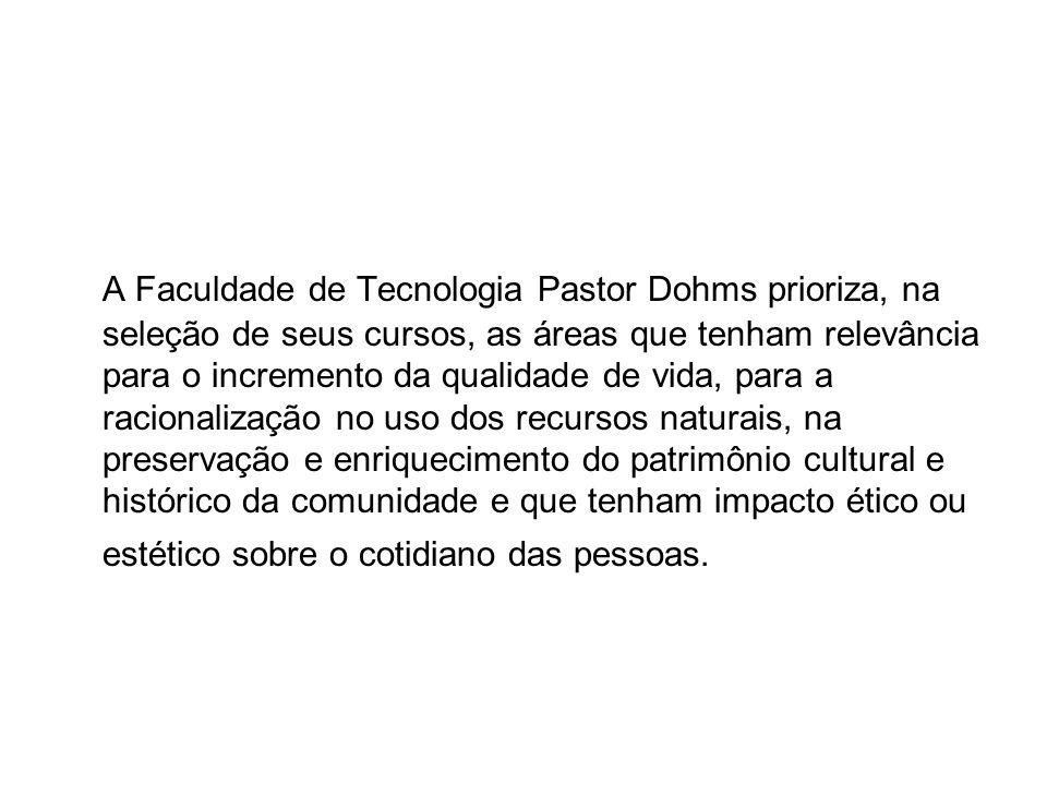 A Faculdade de Tecnologia Pastor Dohms prioriza, na seleção de seus cursos, as áreas que tenham relevância para o incremento da qualidade de vida, par