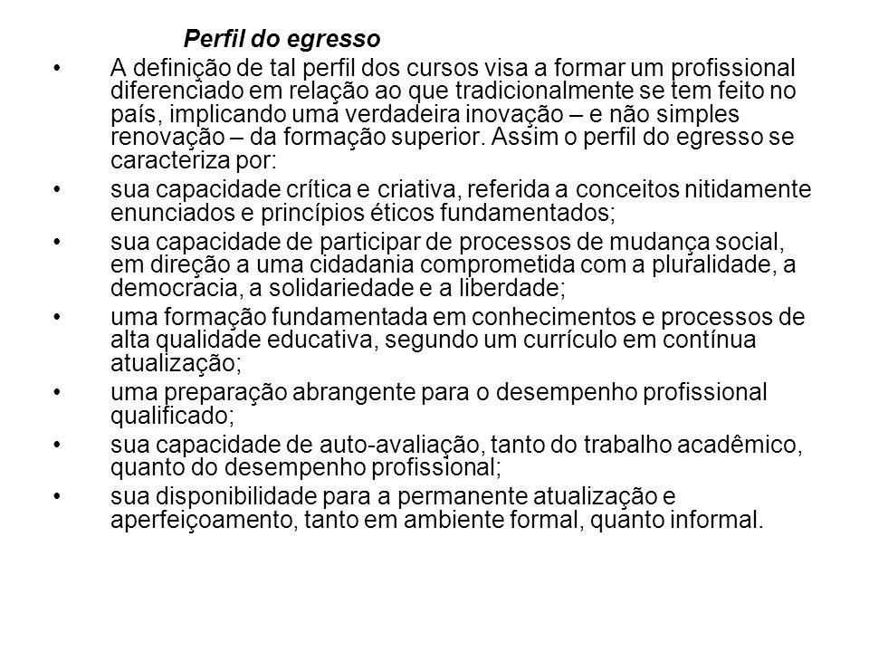 Perfil do egresso A definição de tal perfil dos cursos visa a formar um profissional diferenciado em relação ao que tradicionalmente se tem feito no p