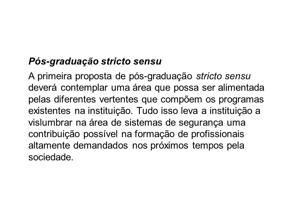 Pós-graduação stricto sensu A primeira proposta de pós-graduação stricto sensu deverá contemplar uma área que possa ser alimentada pelas diferentes ve