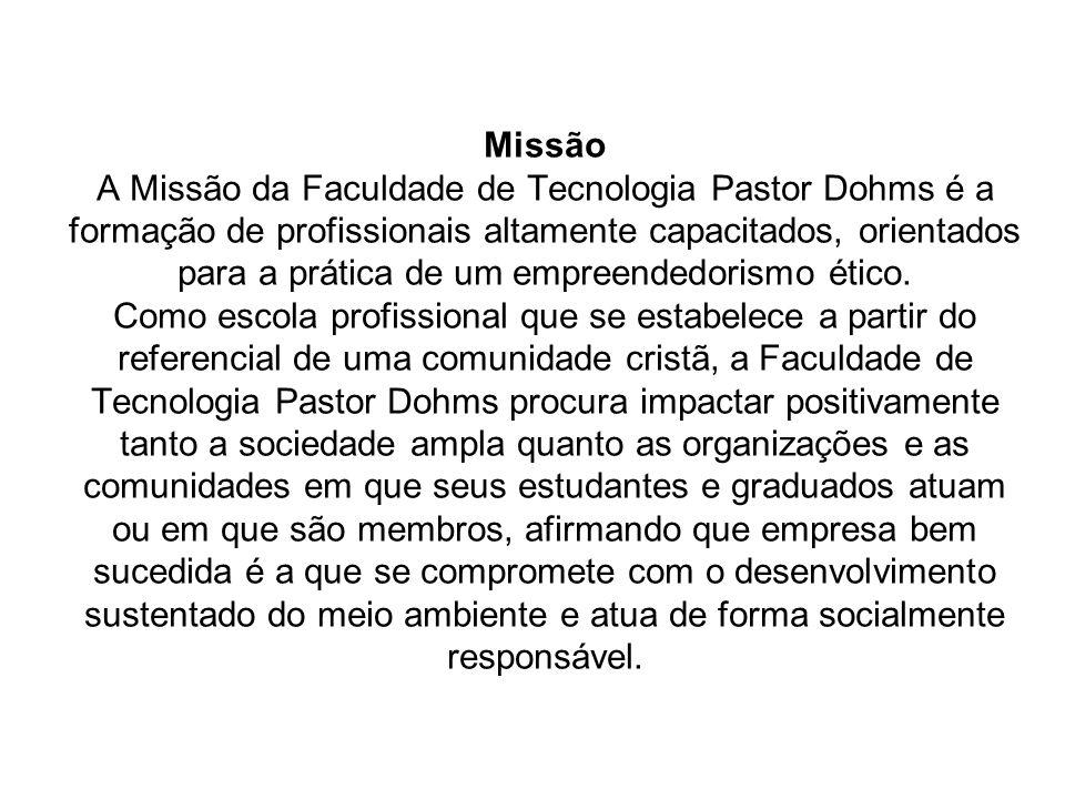 Missão A Missão da Faculdade de Tecnologia Pastor Dohms é a formação de profissionais altamente capacitados, orientados para a prática de um empreende