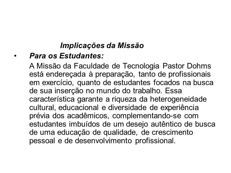 Implicações da Missão Para os Estudantes: A Missão da Faculdade de Tecnologia Pastor Dohms está endereçada à preparação, tanto de profissionais em exe