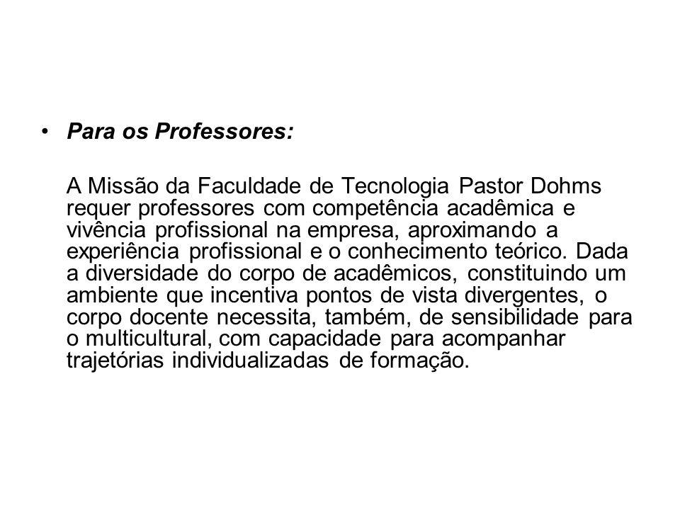 Para os Professores: A Missão da Faculdade de Tecnologia Pastor Dohms requer professores com competência acadêmica e vivência profissional na empresa,