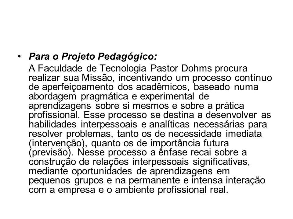 Para o Projeto Pedagógico: A Faculdade de Tecnologia Pastor Dohms procura realizar sua Missão, incentivando um processo contínuo de aperfeiçoamento do