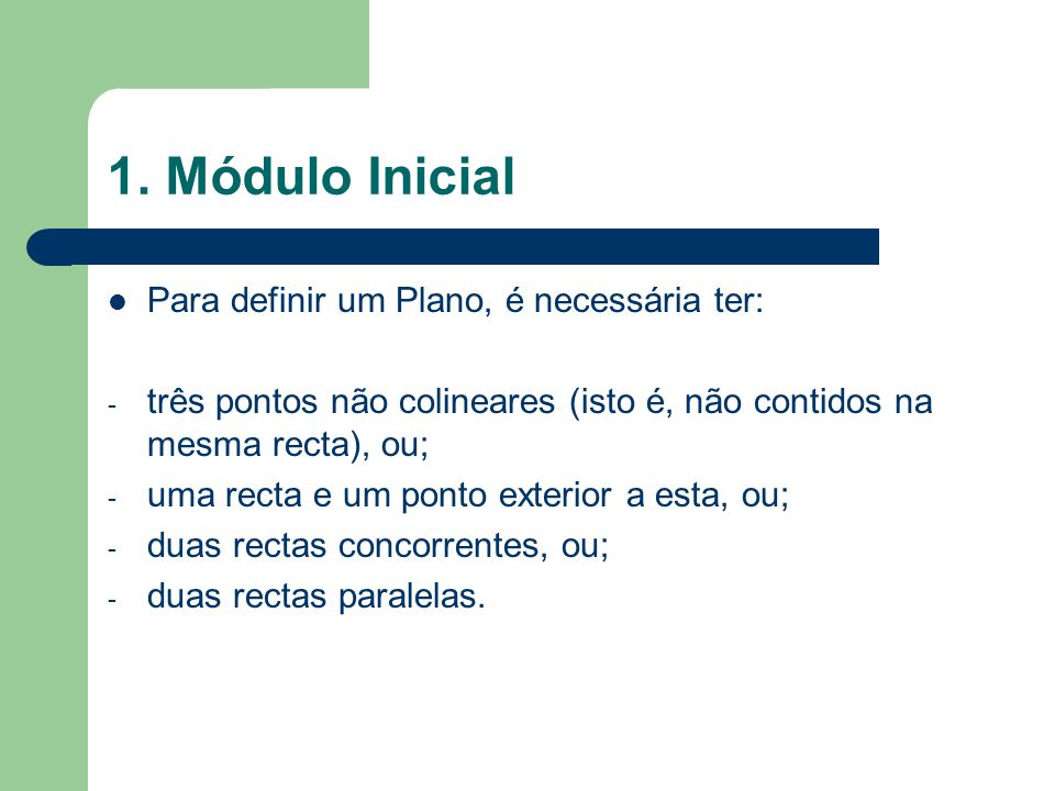 1. Módulo Inicial Para definir um Plano, é necessária ter: - três pontos não colineares (isto é, não contidos na mesma recta), ou; - uma recta e um po