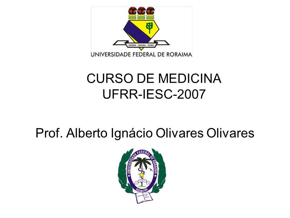 CURSO DE MEDICINA UFRR-IESC-2007 Prof. Alberto Ignácio Olivares Olivares
