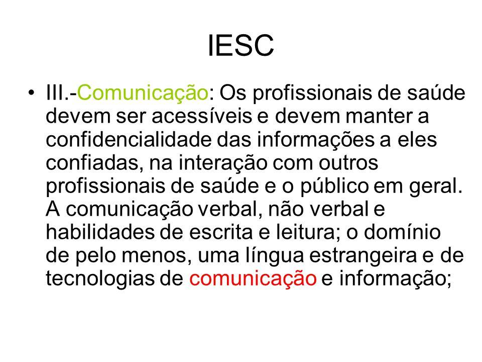 IESC III.-Comunicação: Os profissionais de saúde devem ser acessíveis e devem manter a confidencialidade das informações a eles confiadas, na interaçã