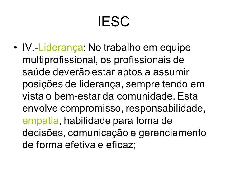 IESC IV.-Liderança: No trabalho em equipe multiprofissional, os profissionais de saúde deverão estar aptos a assumir posições de liderança, sempre ten
