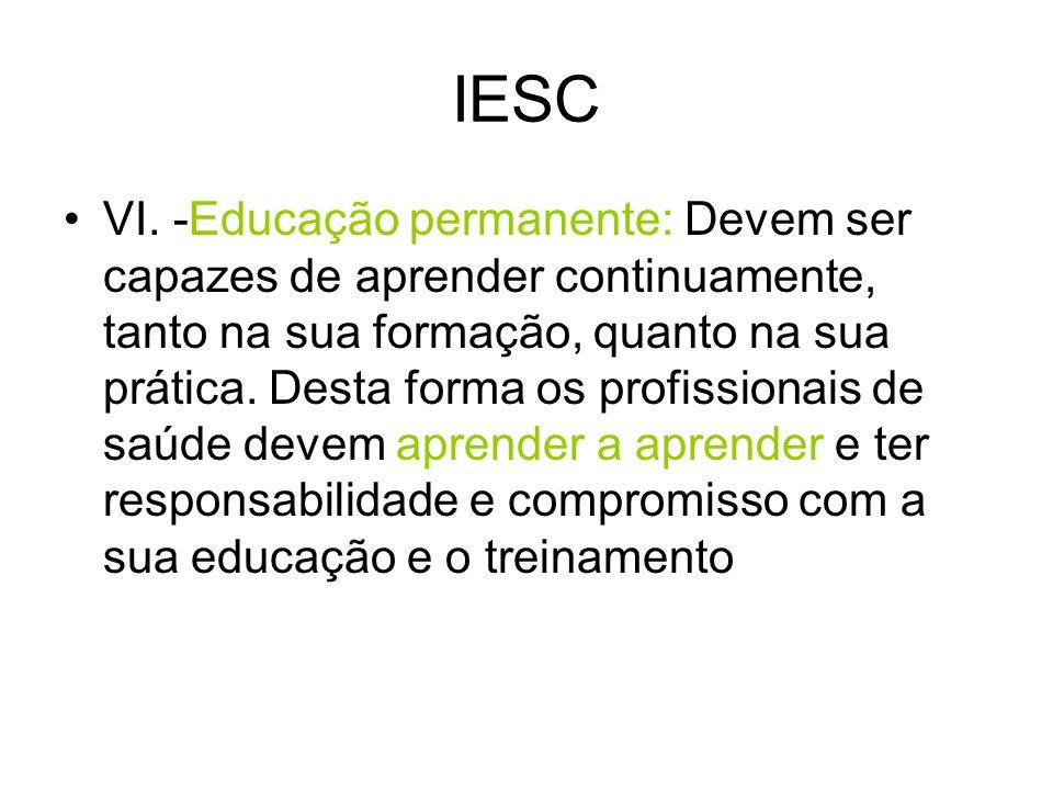 IESC VI. -Educação permanente: Devem ser capazes de aprender continuamente, tanto na sua formação, quanto na sua prática. Desta forma os profissionais