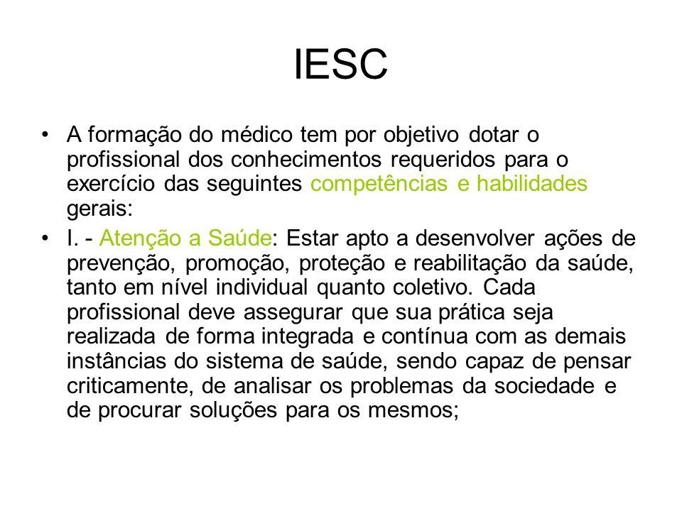 IESC A formação do médico tem por objetivo dotar o profissional dos conhecimentos requeridos para o exercício das seguintes competências e habilidades