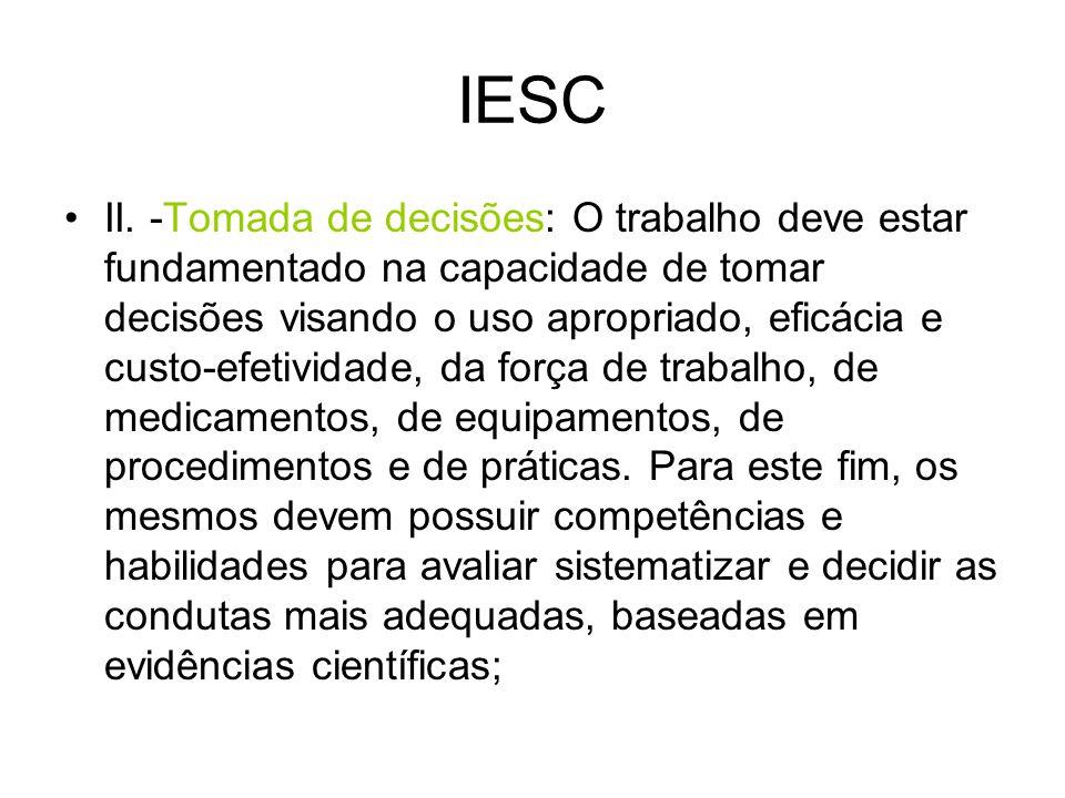 IESC II. -Tomada de decisões: O trabalho deve estar fundamentado na capacidade de tomar decisões visando o uso apropriado, eficácia e custo-efetividad