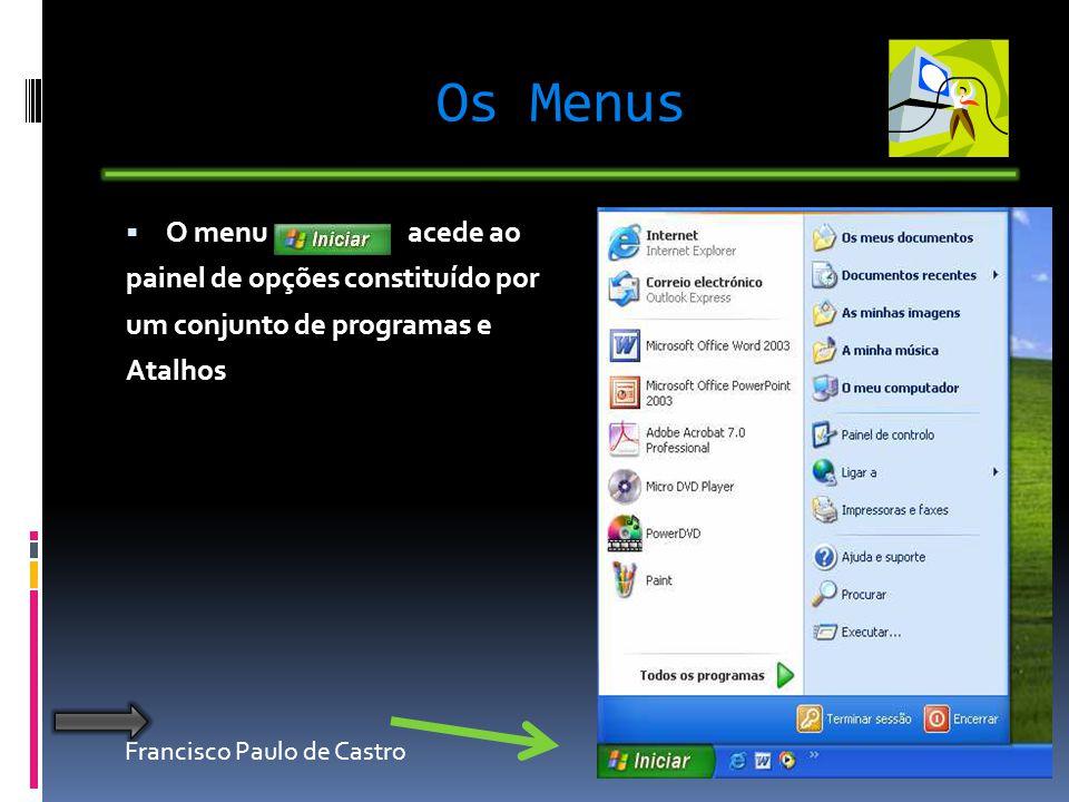 Francisco Paulo de Castro Os Menus O menu acede ao painel de opções constituído por um conjunto de programas e Atalhos