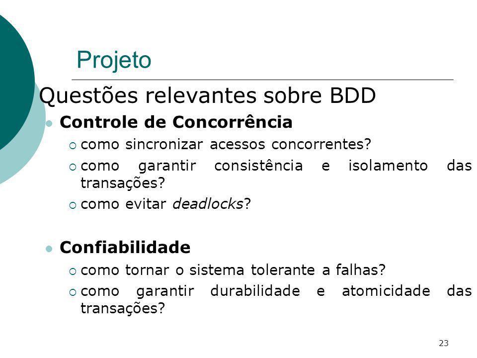 Projeto Questões relevantes sobre BDD Controle de Concorrência como sincronizar acessos concorrentes? como garantir consistência e isolamento das tran