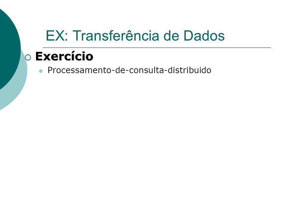 EX: Transferência de Dados Exercício Exercício Processamento-de-consulta-distribuido