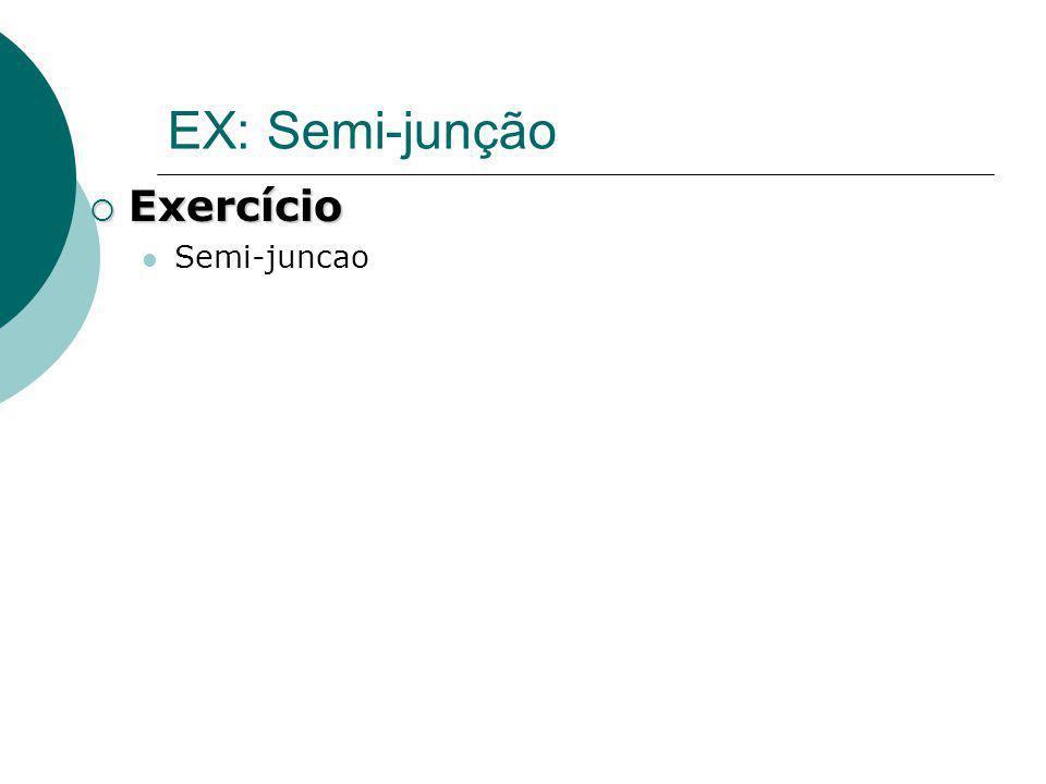 EX: Semi-junção Exercício Exercício Semi-juncao