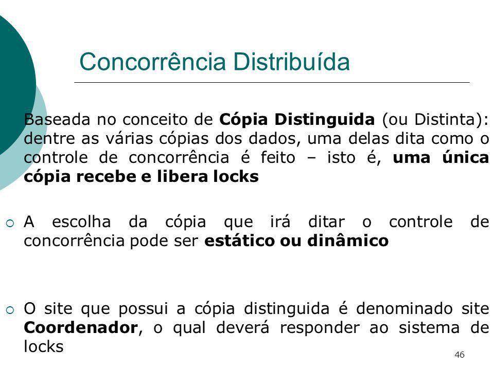 Concorrência Distribuída Baseada no conceito de Cópia Distinguida (ou Distinta): dentre as várias cópias dos dados, uma delas dita como o controle de
