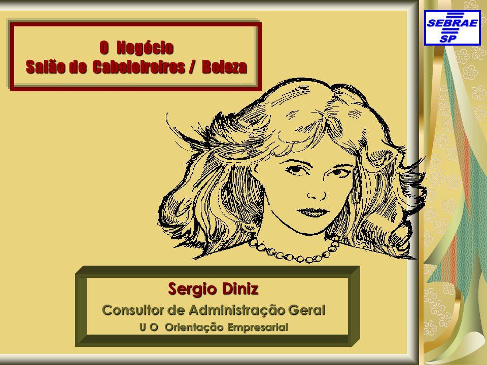 O Negócio Salão de Cabeleireiros / Beleza Sergio Diniz Consultor de Administração Geral U O Orientação Empresarial