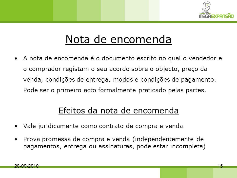 Nota de encomenda A nota de encomenda é o documento escrito no qual o vendedor e o comprador registam o seu acordo sobre o objecto, preço da venda, condições de entrega, modos e condições de pagamento.