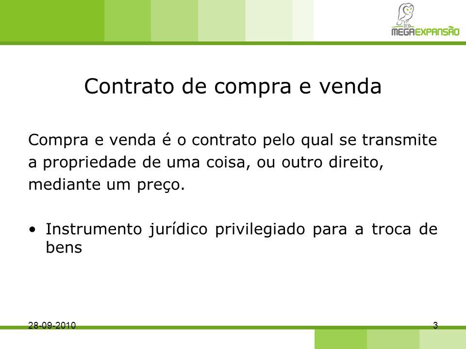 Contrato de compra e venda Compra e venda é o contrato pelo qual se transmite a propriedade de uma coisa, ou outro direito, mediante um preço.