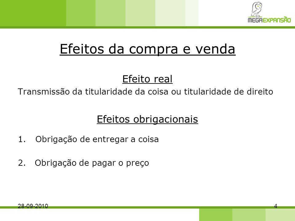 Efeitos da compra e venda Efeito real Transmissão da titularidade da coisa ou titularidade de direito Efeitos obrigacionais 1.