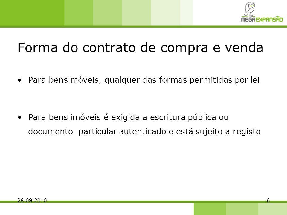 Forma do contrato de compra e venda Para bens móveis, qualquer das formas permitidas por lei Para bens imóveis é exigida a escritura pública ou documento particular autenticado e está sujeito a registo 28-09-20106