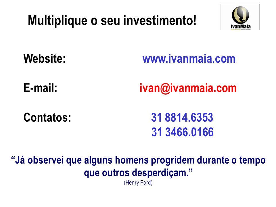 Website: www.ivanmaia.com E-mail: ivan@ivanmaia.com Contatos: 31 8814.6353 31 3466.0166 Multiplique o seu investimento! Já observei que alguns homens