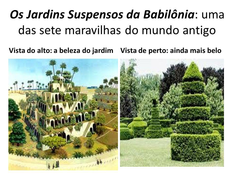 Os Jardins Suspensos da Babilônia: uma das sete maravilhas do mundo antigo Vista do alto: a beleza do jardimVista de perto: ainda mais belo