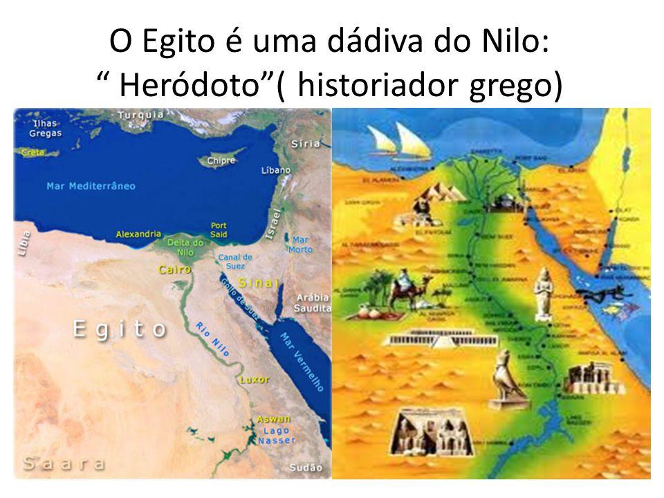 O Egito é uma dádiva do Nilo: Heródoto( historiador grego)