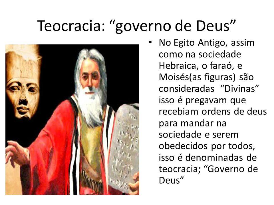 Teocracia: governo de Deus No Egito Antigo, assim como na sociedade Hebraica, o faraó, e Moisés(as figuras) são consideradas Divinas isso é pregavam q