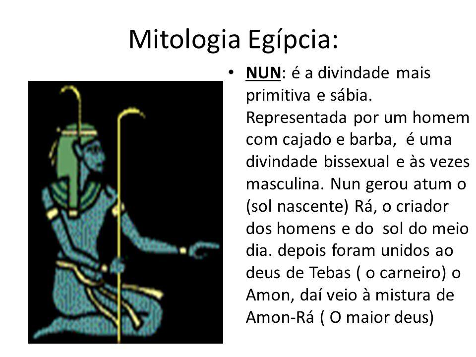 Mitologia Egípcia: NUN: é a divindade mais primitiva e sábia. Representada por um homem com cajado e barba, é uma divindade bissexual e às vezes mascu