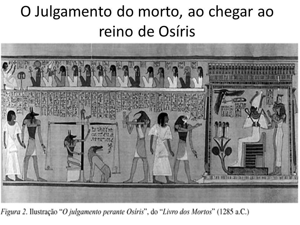 O Julgamento do morto, ao chegar ao reino de Osíris