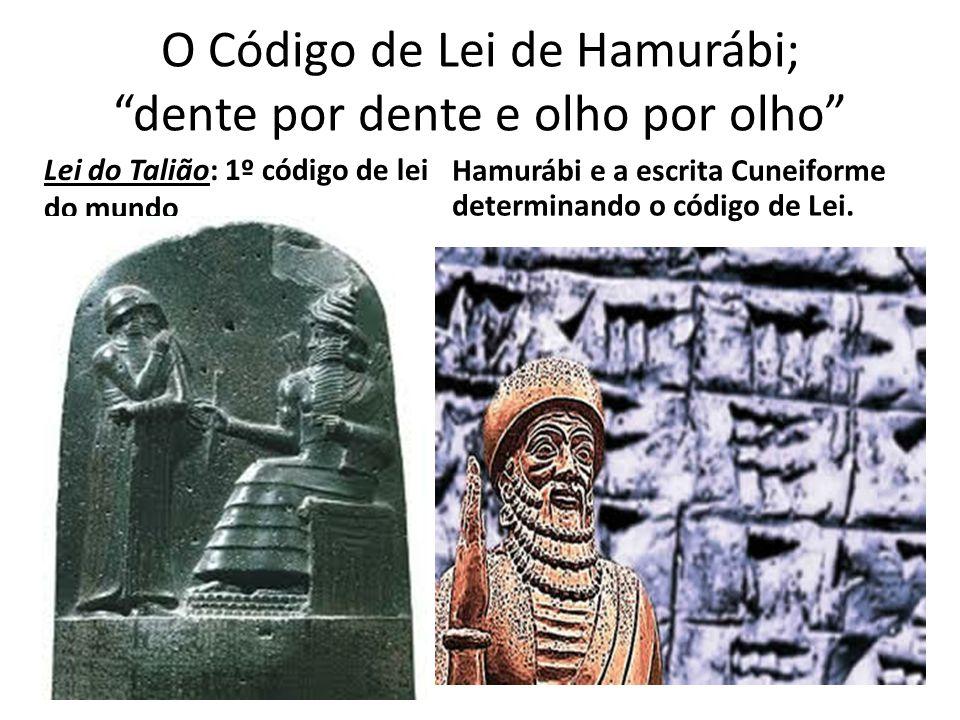 O Código de Lei de Hamurábi; dente por dente e olho por olho Lei do Talião: 1º código de lei do mundo Hamurábi e a escrita Cuneiforme determinando o c