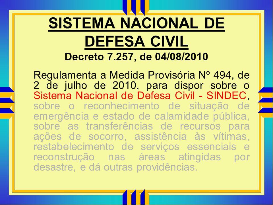 SISTEMA NACIONAL DE DEFESA CIVIL Decreto 7.257, de 04/08/2010 Regulamenta a Medida Provisória Nº 494, de 2 de julho de 2010, para dispor sobre o Siste