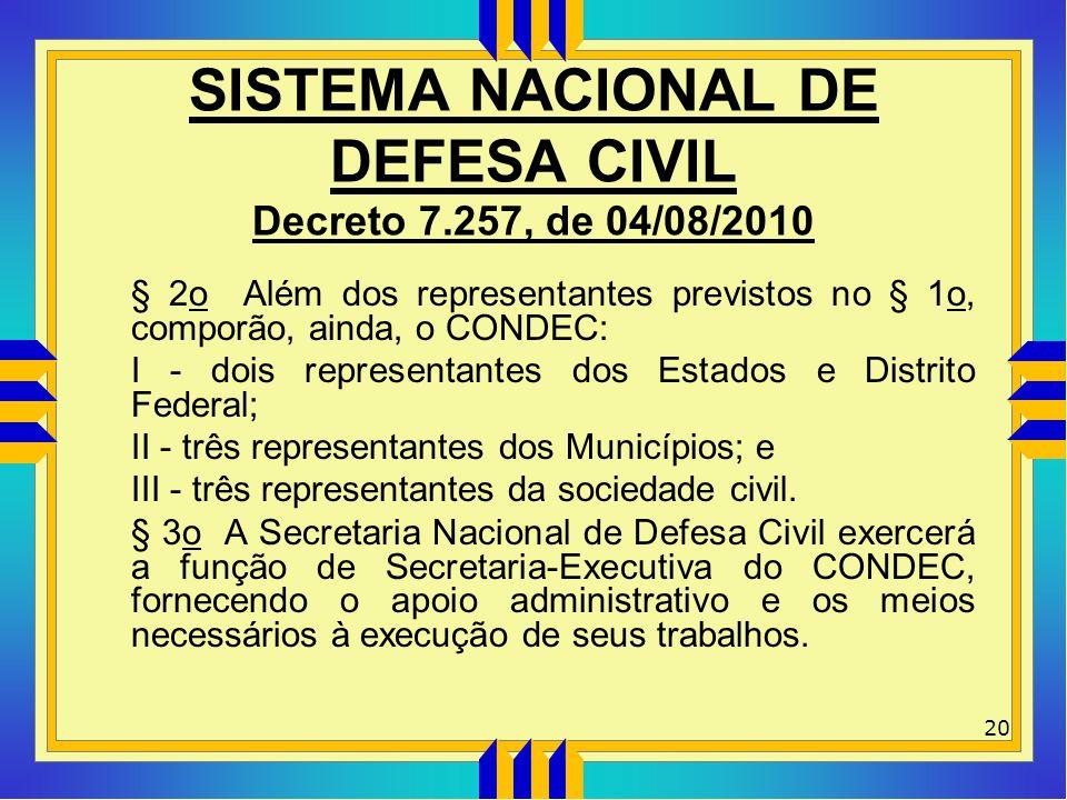 SISTEMA NACIONAL DE DEFESA CIVIL Decreto 7.257, de 04/08/2010 § 2o Além dos representantes previstos no § 1o, comporão, ainda, o CONDEC: I - dois repr