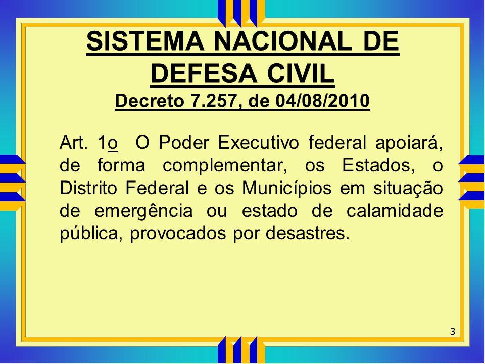 SISTEMA NACIONAL DE DEFESA CIVIL Decreto 7.257, de 04/08/2010 Art. 1o O Poder Executivo federal apoiará, de forma complementar, os Estados, o Distrito