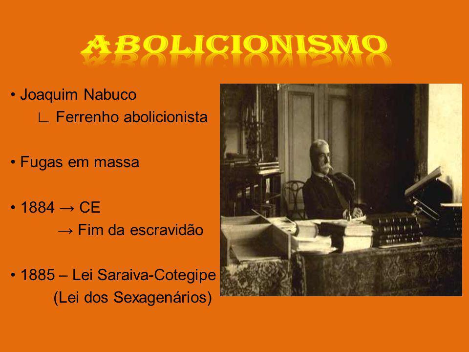 Joaquim Nabuco Ferrenho abolicionista Fugas em massa 1884 CE Fim da escravidão 1885 – Lei Saraiva-Cotegipe (Lei dos Sexagenários)