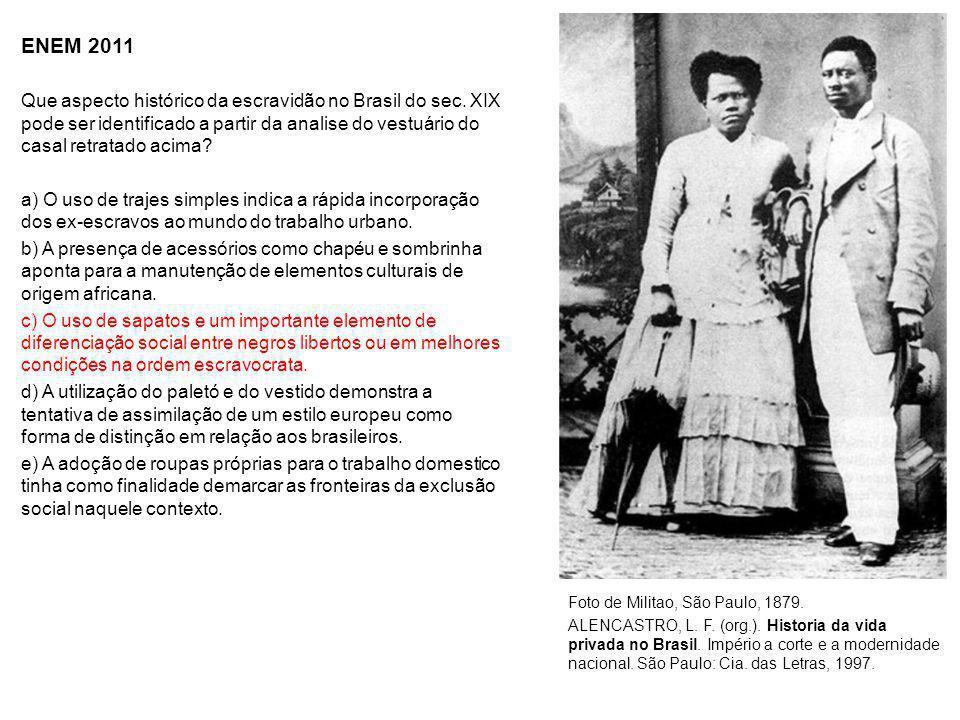 ENEM 2011 Que aspecto histórico da escravidão no Brasil do sec. XIX pode ser identificado a partir da analise do vestuário do casal retratado acima? a