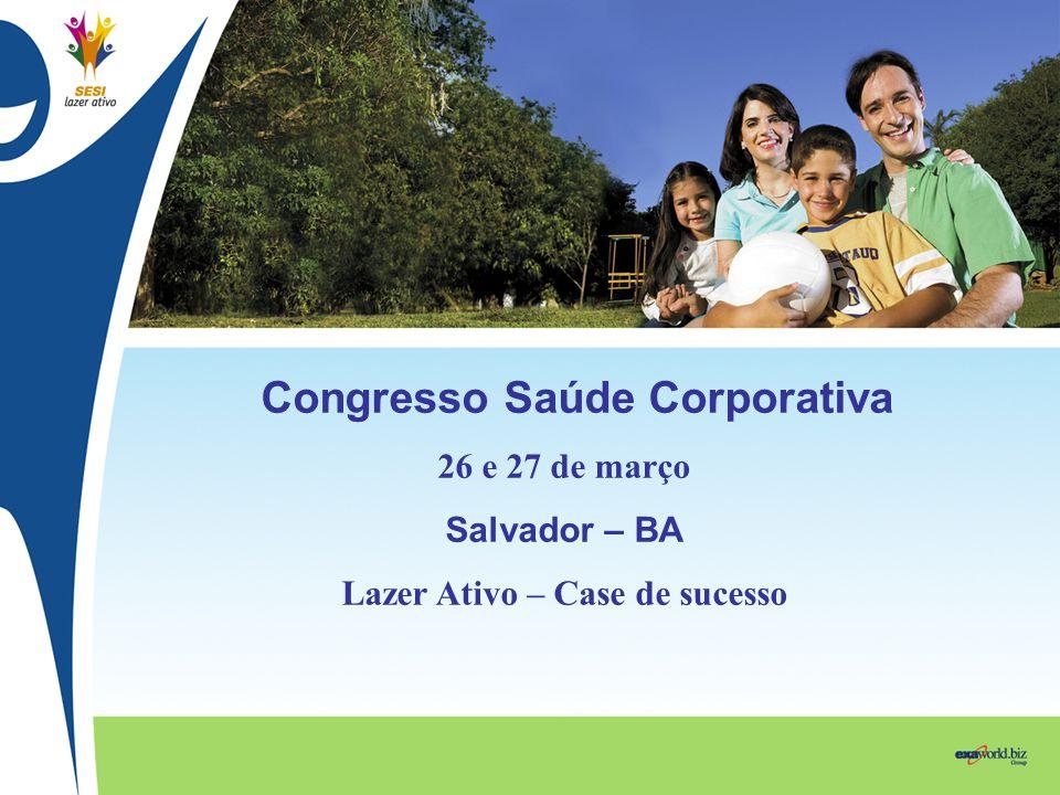 Congresso Saúde Corporativa 26 e 27 de março Salvador – BA Lazer Ativo – Case de sucesso