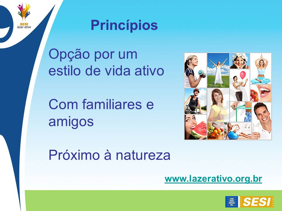 Opção por um estilo de vida ativo Com familiares e amigos Próximo à natureza Princípios www.lazerativo.org.br