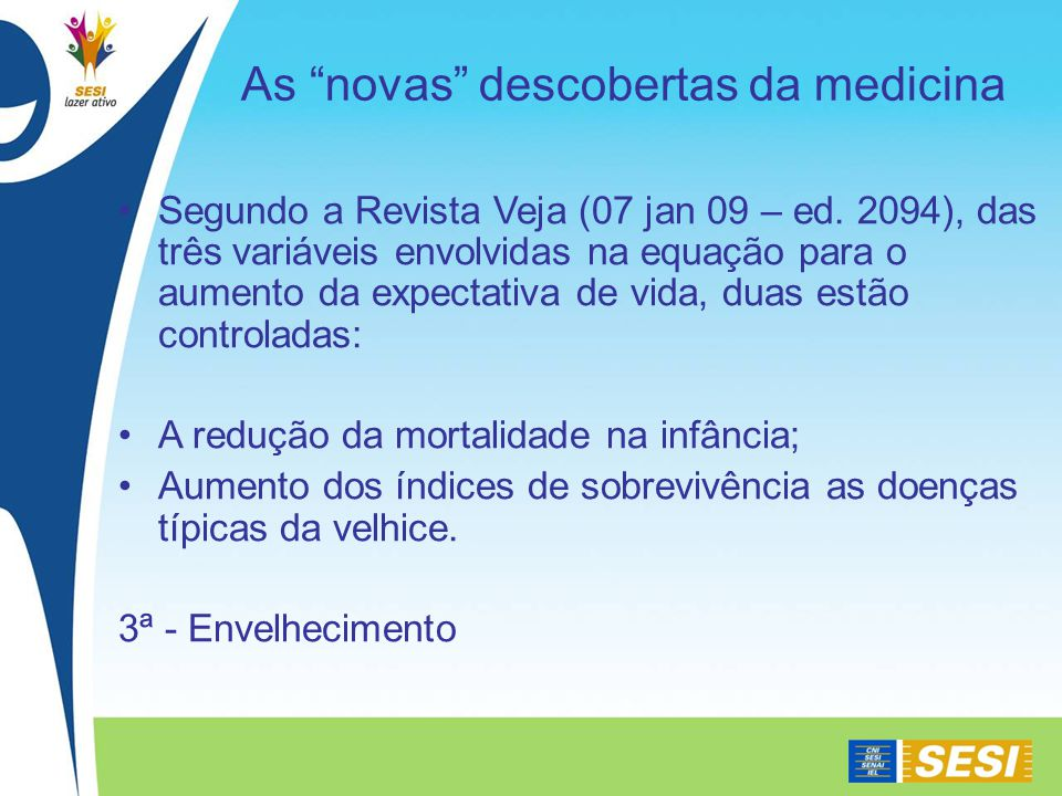As novas descobertas da medicina Segundo a Revista Veja (07 jan 09 – ed.