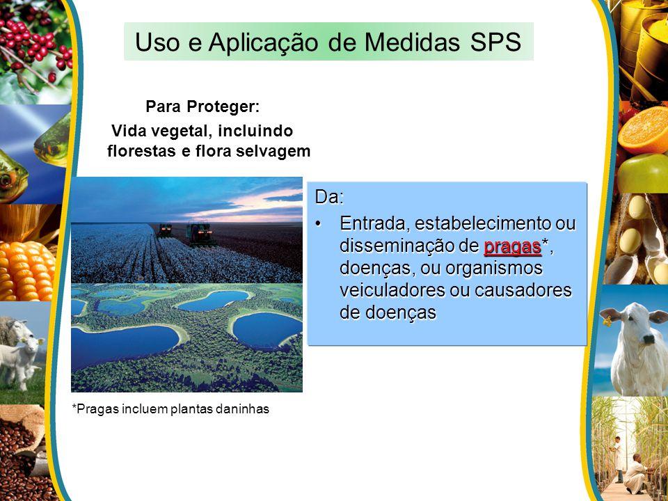 Para Proteger: Vida vegetal, incluindo florestas e flora selvagem Da: Entrada, estabelecimento ou disseminação de pragas*, doenças, ou organismos veic