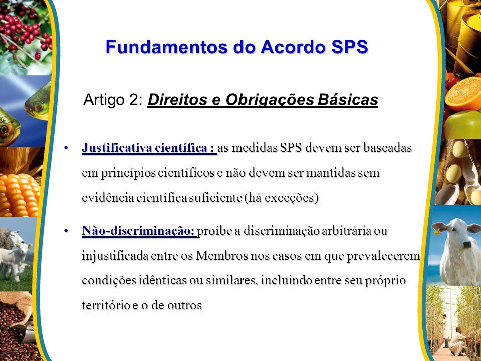 Artigo 2: Direitos e Obrigações Básicas Justificativa científica : as medidas SPS devem ser baseadas em princípios científicos e não devem ser mantida
