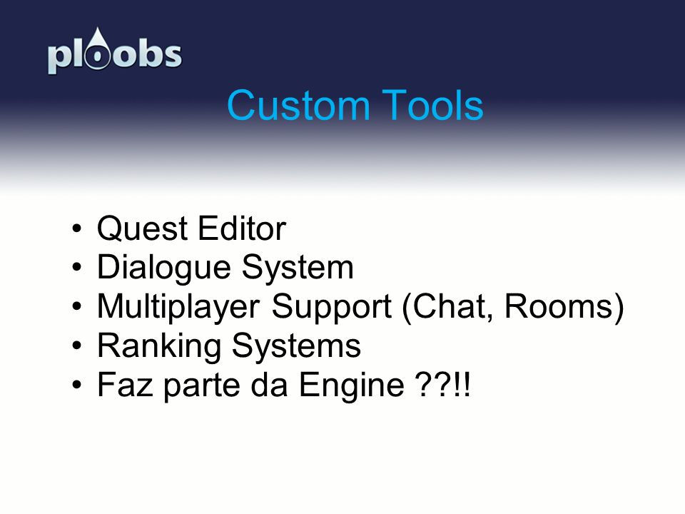 Page 16 Custom Tools Quest Editor Dialogue System Multiplayer Support (Chat, Rooms) Ranking Systems Faz parte da Engine ??!!