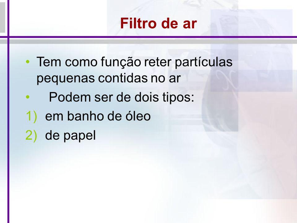 Tem como função reter partículas pequenas contidas no ar Podem ser de dois tipos: 1)em banho de óleo 2)de papel