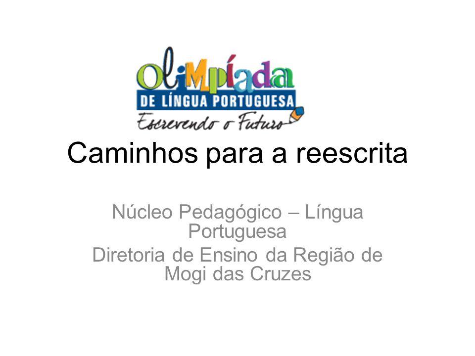 Caminhos para a reescrita Núcleo Pedagógico – Língua Portuguesa Diretoria de Ensino da Região de Mogi das Cruzes
