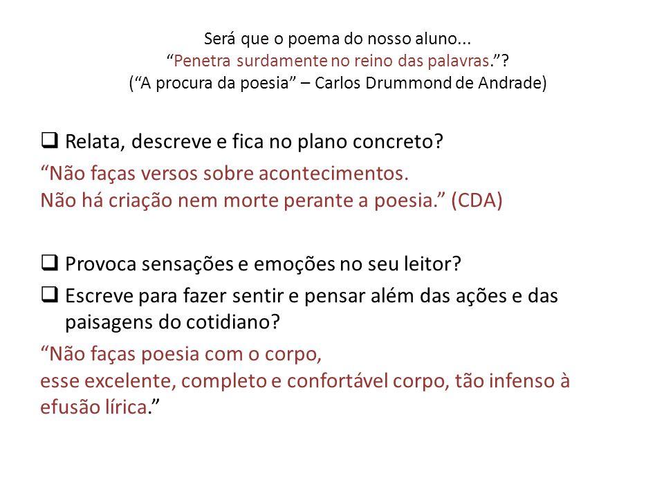 Será que o poema do nosso aluno...Penetra surdamente no reino das palavras.? (A procura da poesia – Carlos Drummond de Andrade) Relata, descreve e fic