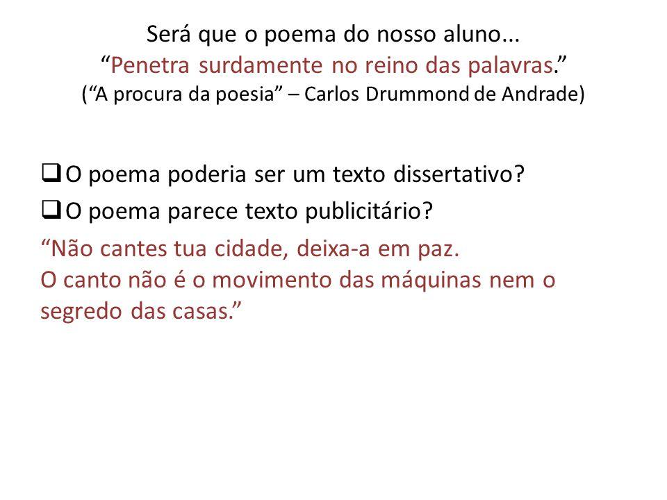 Será que o poema do nosso aluno...Penetra surdamente no reino das palavras. (A procura da poesia – Carlos Drummond de Andrade) O poema poderia ser um
