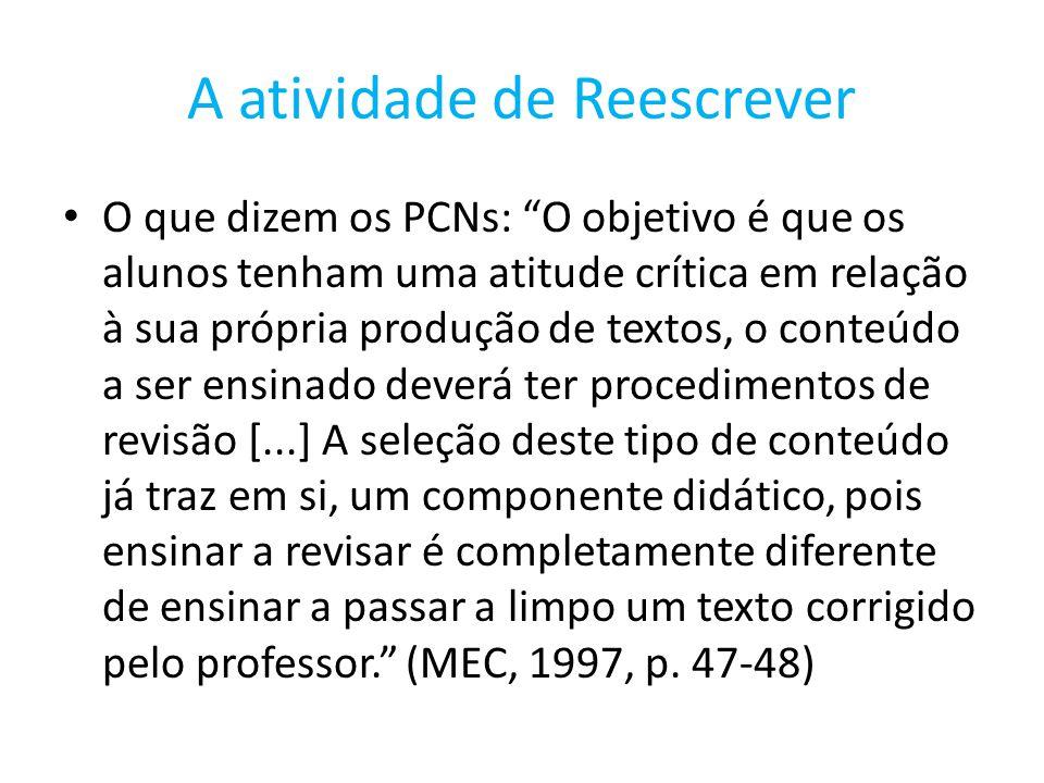 A atividade de Reescrever O que dizem os PCNs: O objetivo é que os alunos tenham uma atitude crítica em relação à sua própria produção de textos, o co