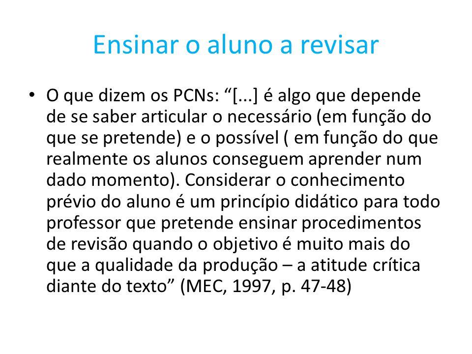 Ensinar o aluno a revisar O que dizem os PCNs: [...] é algo que depende de se saber articular o necessário (em função do que se pretende) e o possível