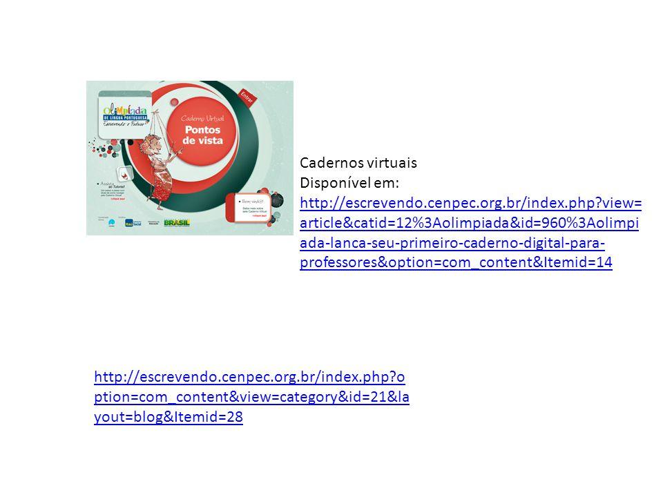 Cadernos virtuais Disponível em: http://escrevendo.cenpec.org.br/index.php?view= article&catid=12%3Aolimpiada&id=960%3Aolimpi ada-lanca-seu-primeiro-c