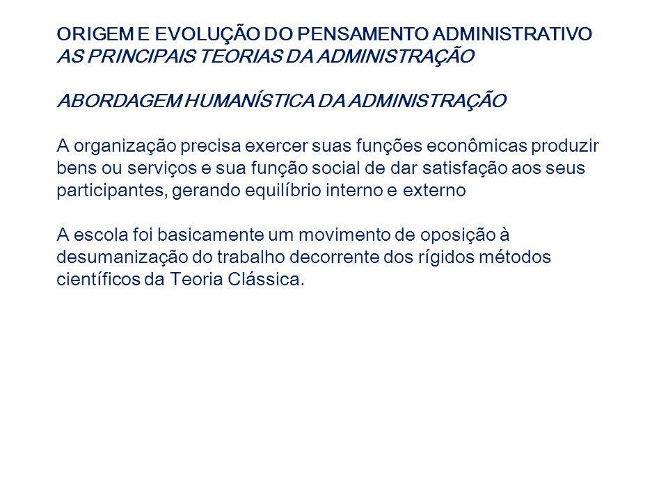ORIGEM E EVOLUÇÃO DO PENSAMENTO ADMINISTRATIVO AS PRINCIPAIS TEORIAS DA ADMINISTRAÇÃO ABORDAGEM HUMANÍSTICA DA ADMINISTRAÇÃO A organização precisa exe